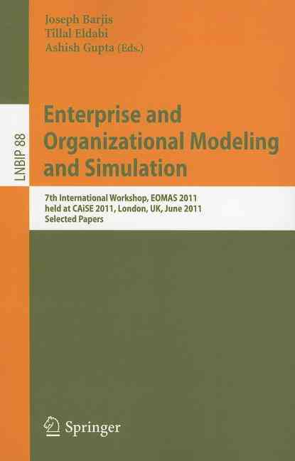 Enterprise and Organizational Modeling and Simulation By Barjis, Joseph (EDT)/ Eldabi, Tillal (EDT)/ Gupta, Ashish (EDT)